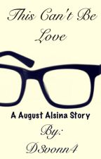 This can't be love( a August Alsina Story)[EDITING] by D3vonn4