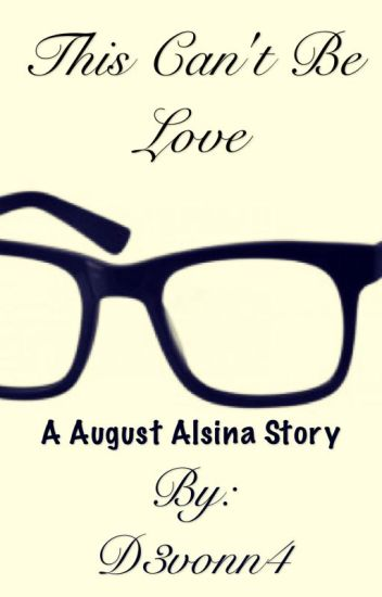 This can't be love( a August Alsina Story)[EDITING]
