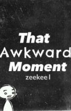 That Awkward Moment by zeekee1