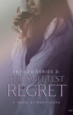 The Sweetest Regret (Enticed Series 2) by SixxthSergeant