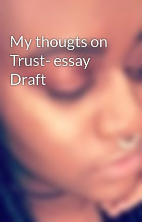 my thougts on trust essay draft wattpad my thougts on trust essay draft