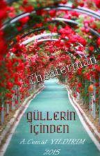Güllerin İçinden by theaterman