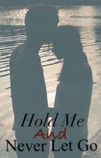 Hold Me And Never Let Go by NatashaRose98
