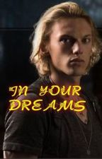 In Your Dreams (A Mortal Instruments Fanfiction) by DesmondAynes
