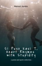 Si Puso Kasi T, Heart Rhymes with Stupidity (poem collection) by natsuriayuko