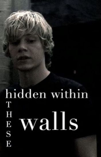 Hidden within these walls // Tate Langdon