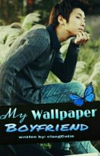 My Wallpaper Boyfriend (completed) #Wattys2016 by clangCutie