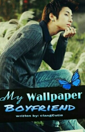 My Wallpaper Boyfriend (completed) #Wattys2017