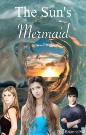 The Sun's Mermaid (A Percy Jackson Fanfic) - CHAPTER FIFTEEN: You