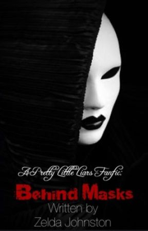 A Pretty Little Liars Fanfic: Behind Masks by Brittany_Johnston