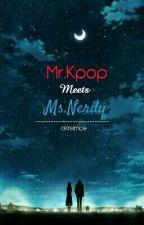 MR. KPOP MEETS MS. NERDY (On-Going) by CkrsLrnce