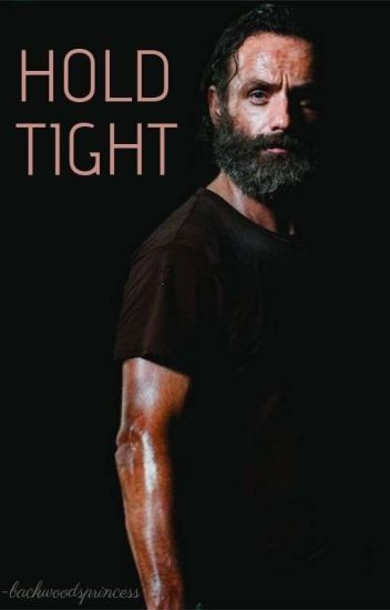 Hold Tight ↠ Rick Grimes