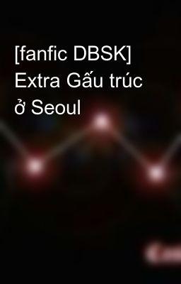 [fanfic DBSK] Extra Gấu trúc ở Seoul