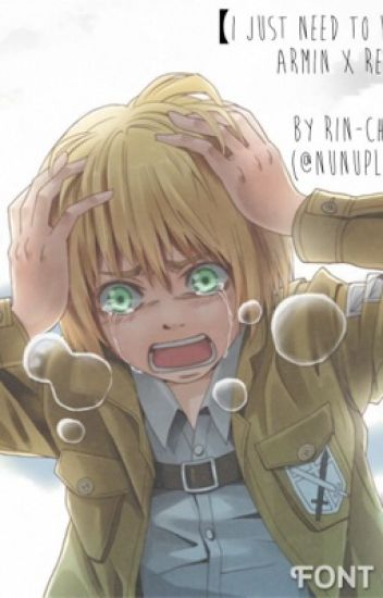 I Just Need To Know Why                        Armin x Reader