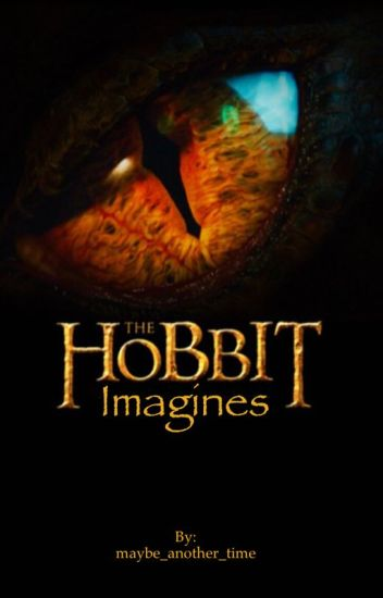 The Hobbit ~ Imagines and Such