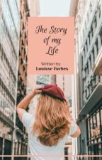 THE STORY OF MY LIFE [COMPLETED] by louisseforbes
