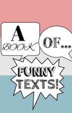 A Book Of Funny Texts by FrenchieFries21