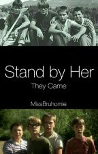 Stand by Her ■They Came■ (Completed) by missbruhomie