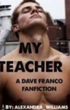 My Teacher Part 2 (a Dave Franco fanfic) by bxby_cakes