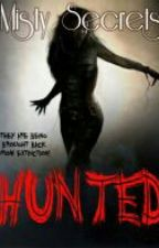 HUNTED (ON HOLD) by Mistysecrets