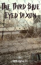The Third Blue Eyed Dixon by kitkatlove35
