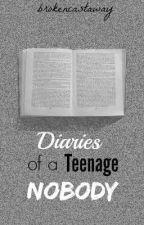 Diaries Of A Teenage Nobody by brokencastaway
