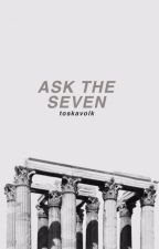 Ask The Seven by -tessblack-