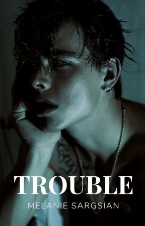 Trouble [ON HOLD and also not edited] by MelanieSargsian