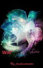 War against Love by _lovedoesntmatter