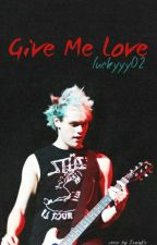 Give me love (Michael Clifford ff) by luckyyy02