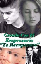 """Casada Con El Empresario """"Te Recuperare"""" (Zayn Malik) by Zaynfsx"""