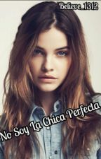 No Soy La Chica Perfecta by belieber_1312