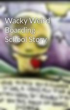 Wacky Weird Boarding School Story  by emokidslits