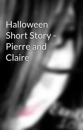 Halloween Short Story - Pierre and Claire by emobella101