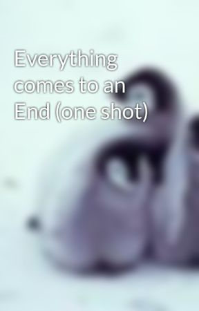 Everything comes to an End (one shot) by bearful