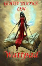 Good Books on Wattpad by maybeline