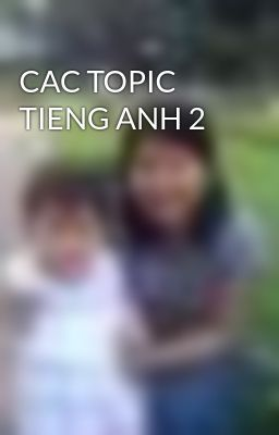 CAC TOPIC TIENG ANH 2