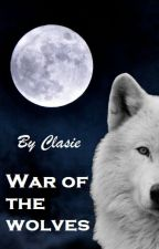 War of the wolves by Clasie