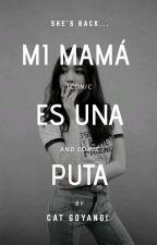 Mi mamá es una puta. by fabulxus_gxrl