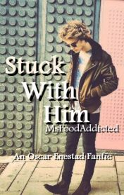 Stuck With Him (An Oscar Enestad Fanfic) by MsFoodAddicted