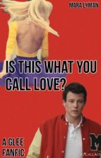 Is This What You Call Love? (A Finn Hudson Glee fanfic) by imapygmypuff