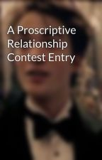 A Proscriptive Relationship Contest Entry by LovetoReadandWritexX
