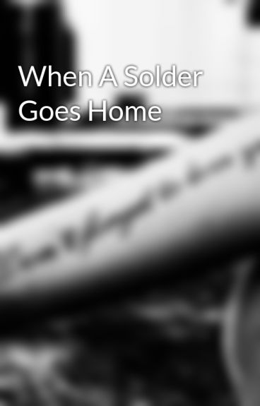 When A Solder Goes Home by JessFoote