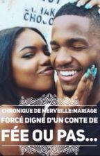 Chronique de Merveille: Un mariage forcé digne d'un conte de fée. Où pas.. by YoungBlvck