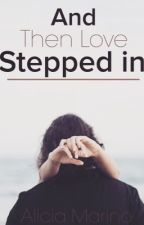 And Then Love Stepped In by AliciaMarino