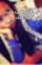 Shalissah the so called sket. by shalissahxx