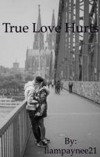 True Love Hurts by liampaynee21