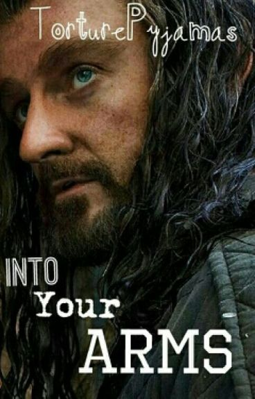"""""""Into Your Arms"""" - A Thorin Oakenshield Fanfic"""
