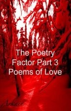 The Poetry Factor Part Three: Poems of Love by Arkain