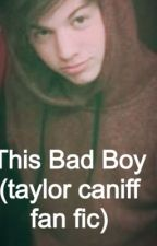 This Bad Boy (Taylor caniff fan fic) by lexiev33